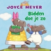 <b>Joyce  Meyer</b>,Bidden doe je zo