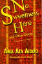 Aidoo, Ama Ata No Sweetness Here and Other Stories