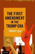 Timothy (John Marshall Profesor of Goverment and Citizenship, John Marshall Profesor of Goverment and Citizenship, William & Mary Law School) Zick The First Amendment in the Trump Era