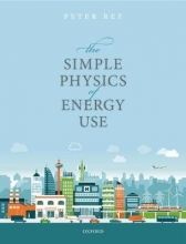 Peter Rez The Simple Physics of Energy Use