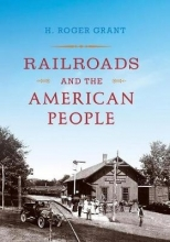 H. Roger Grant Railroads and the American People