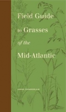 Chamberlain, Sarah Field Guide to Grasses of the Mid-Atlantic