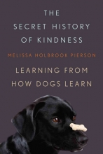 Pierson, Melissa Holbroo The Secret History of Kindness - Learning from How Dogs Learn