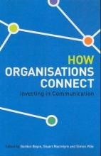 Gordon Boyce,   Stuart Macintyre,   Simon Ville How Organisations Connect: Investing In Communication