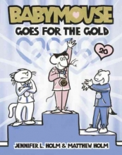 Holm, Jennifer L. Babymouse Goes for the Gold