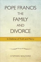 Stephen Walford Pope Francis, The Family and Divorce