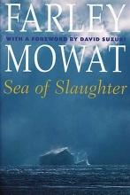 Farley Mowat,   Darley Mowat Sea of Slaughter