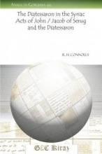 R. Hugh Connolly The Diatessaron in the Syriac Acts of John Jacob of Serug and the Diatessaron