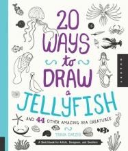 Dalziel, Trina 20 Ways to Draw a Jellyfish and 44 Other Amazing Sea Creatur