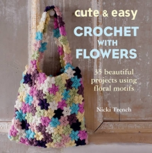 Nicki Trench Cute & Easy Crochet with Flowers