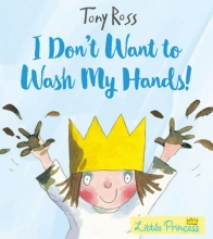Ross, Tony I Don`t Want to Wash My Hands! (Little Princess)