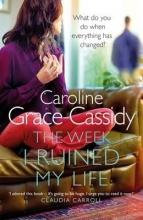 Grace-Cassidy, Caroline The Week I Ruined My Life