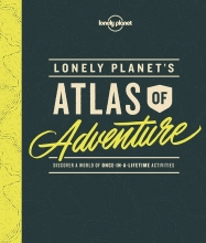 , Lonely Planet`s Atlas of Adventure