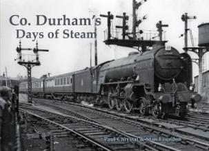Paul Chrystal,   Stan Laundon Co. Durham`s Days of Steam