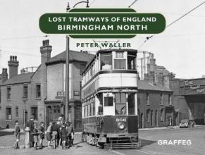 Peter Waller Lost Tramways of England: Birmingham North