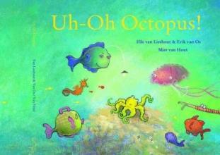 Van Lieshout, Elle,   Van Os, Erik Uh-Oh Octopus!