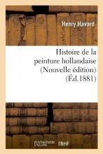 Havard, Henry Histoire de la Peinture Hollandaise (Nouvelle Édition) (Éd.1881)