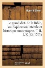 Simon, Honore Le Grand Dict. de la Bible, Ou Explication Littérale Et Historique Mots Propres. T II, L-Z (Éd.1703)