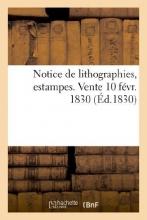 Valant Notice de Lithographies, Estampes. Vente 10 Fevr. 1830