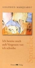 Marquardt, Siegfried Ich bereite mich aufs Vergessen vor: ich schreibe