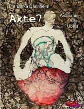 Dannheim, Franziska Akte 7  -  Anatomie des Übels
