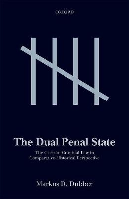 Markus D. (Professor of Law, University of Toronto) Dubber,The Dual Penal State