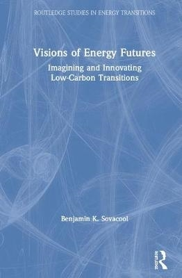 Benjamin K. Sovacool,Visions of Energy Futures