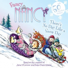 Jane O`Connor Fancy Nancy: There`s No Day Like a Snow Day