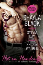 Black, Shayla,   Day, Sylvia,   Walker, Shiloh Hot in Handcuffs