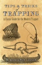 Gibson, William Hamilton Tips and Tricks of Trapping