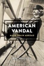 Morris, Roy American Vandal - Mark Twain Abroad