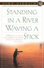 Gierach, John Standing in a River Waving a Stick