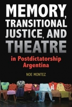 Montez, Noe Wesley Memory, Transitional Justice, and Theatre in Postdictatorship Argentina
