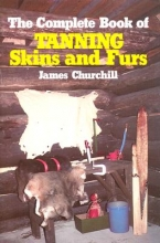 Churchill, James E. The Complete Book of Tanning Skins and Furs