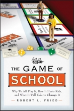 Fried, Robert L. The Game of School: Why We All Play It, How it Hurts Kids, and What It Will Take to Change It