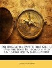 von Ranke, Leopold Die Rmischen Ppste: Ihre Kirche Und Ihr Staat Im Sechszehnten Und Siebzehnten Jahrhundert, Dritter Band
