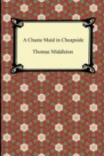 Middleton, Thomas A Chaste Maid in Cheapside
