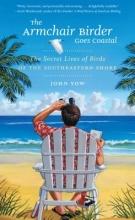 Yow, John The Armchair Birder Goes Coastal