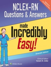 Susan A., DNP, RN, CNE Lisko NCLEX-RN Questions & Answers Made Incredibly Easy