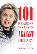 Casey, Wilson 101 Reasons to Vote Against Hillary