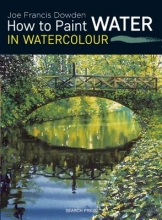 Dowden, Joe Francis How to Paint Water in Watercolour