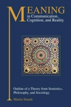 Staude, Martin Meaning in Communication, Cognition, and Reality