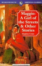 Crane, Stephen Maggie: A Girl of the Streets and Other Stories