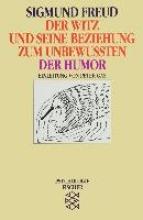 Freud, Sigmund Der Witz und seine Beziehung zum Unbewußten Der Humor