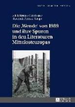 Die «Wende» von 1989 und ihre Spuren in den Literaturen Mittelosteuropas