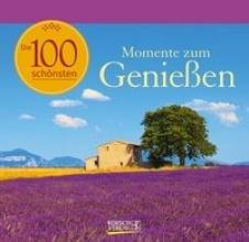 Die 100 sch�nsten Momente zum Genie�en