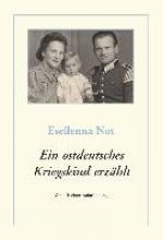 Not, Eseilenna Ein ostdeutsches Kriegskind erz?hlt