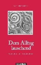 Mathys, Marianne Dem Alltag lauschend - Gedichte und Geschichten