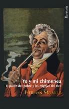Melville, Herman Yo y mi chimenea & El pudin del pobre y las migajas del rico Me and my fireplace & The poor pudding and the rich crumbs