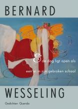 Bernard  Wesseling & de dag ligt open als een ei in zijn gebroken schaal